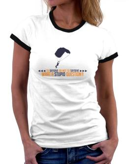 To Skydive or not to Skydive, what a stupid question!! Women Ringer T-Shirt