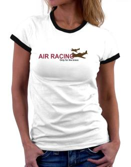 """ Air Racing - Only for the brave "" Women Ringer T-Shirt"