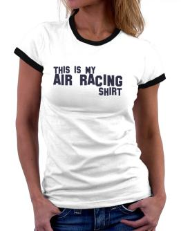 This Is My Air Racing Shirt Women Ringer T-Shirt