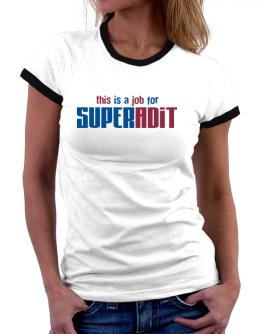 This Is A Job For Superadit Women Ringer T-Shirt