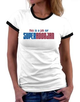 This Is A Job For Superadorjan Women Ringer T-Shirt