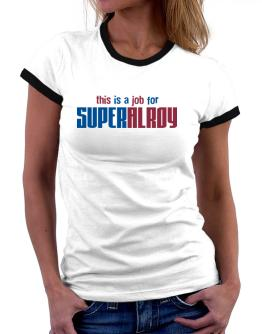 This Is A Job For Superalroy Women Ringer T-Shirt