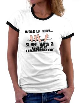 wake up happy .. sleep with a Case Manager Women Ringer T-Shirt