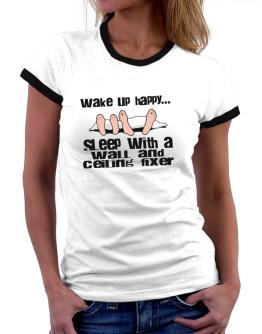 wake up happy .. sleep with a Wall And Ceiling Fixer Women Ringer T-Shirt