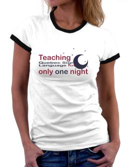 Teaching Quebec Sign Language For Only One Night Women Ringer T-Shirt