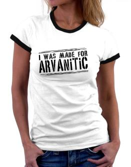 I Was Made For Arvanitic Women Ringer T-Shirt