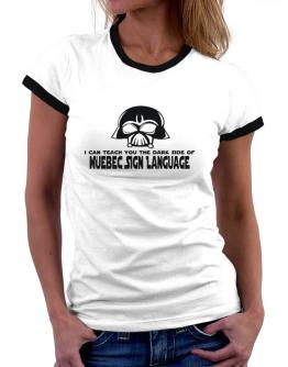 I Can Teach You The Dark Side Of Quebec Sign Language Women Ringer T-Shirt
