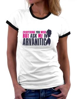 Anything You Want, But Ask Me In Arvanitic Women Ringer T-Shirt