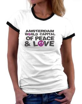 Amsterdam World Capital Of Peace And Love Women Ringer T-Shirt