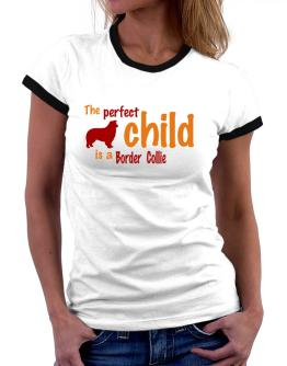The Perfect Child Is A Border Collie Women Ringer T-Shirt