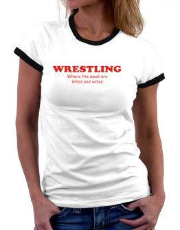 Wrestling Where The Weak Are Killed And Eaten Women Ringer T-Shirt