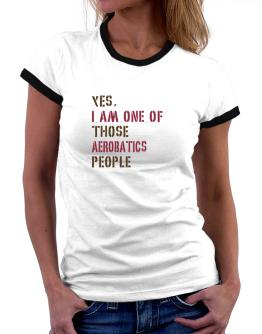 Yes I Am One Of Those Aerobatics People Women Ringer T-Shirt