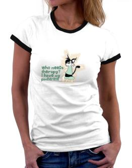 Who Needs Therapy? I Have My Pantherette Women Ringer T-Shirt