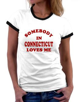 Somebody Connecticut Women Ringer T-Shirt