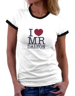 I Love Mr Dalton Women Ringer T-Shirt