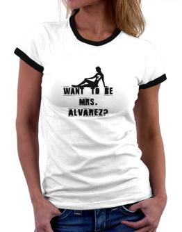 Want To Be Mrs. Alvarez? Women Ringer T-Shirt