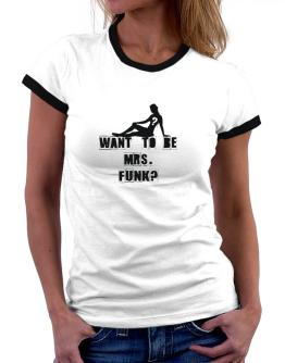Want To Be Mrs. Funk? Women Ringer T-Shirt