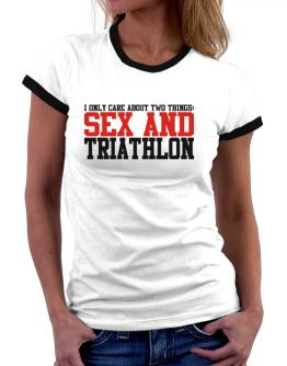 I Only Care About 2 Things : Sex And Triathlon Women Ringer T-Shirt