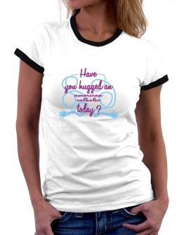 Have You Hugged An American Catholic Today? Women Ringer T-Shirt