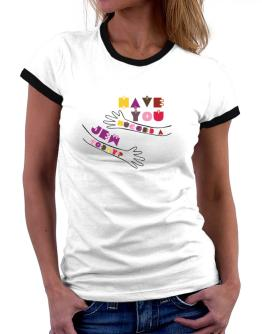 Have You Hugged A Jew Today? Women Ringer T-Shirt