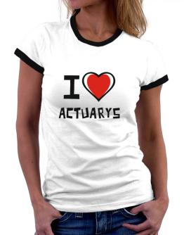 I Love Actuarys Women Ringer T-Shirt