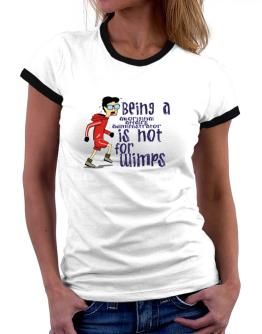 Being An Aboriginal Affairs Administrator Is Not For Wimps Women Ringer T-Shirt
