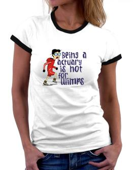 Being An Actuary Is Not For Wimps Women Ringer T-Shirt