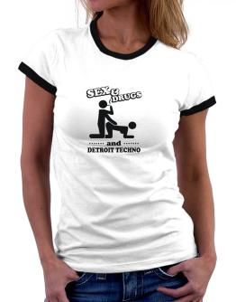 Sex & Drugs And Detroit Techno Women Ringer T-Shirt