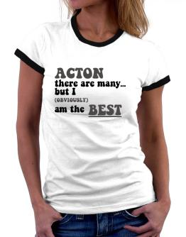 Acton There Are Many... But I (obviously) Am The Best Women Ringer T-Shirt