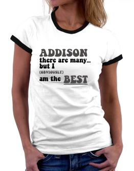Addison There Are Many... But I (obviously) Am The Best Women Ringer T-Shirt