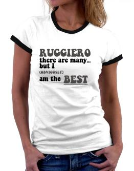 Ruggiero There Are Many... But I (obviously) Am The Best Women Ringer T-Shirt