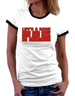 Life Is A Game , Hide And Seek Is Serious !!! Women Ringer T-Shirt