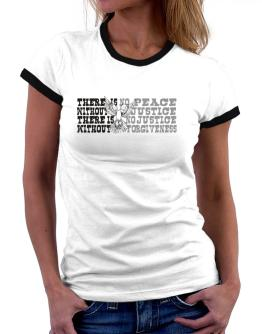 There Is No Peace Without Justice. There Is No Justice Without Forgiveness Women Ringer T-Shirt