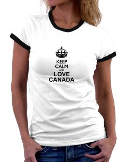 Keep calm and love Canada Women Ringer T-Shirt
