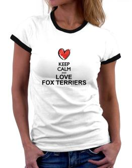 Keep calm and love Fox Terriers chalk style Women Ringer T-Shirt
