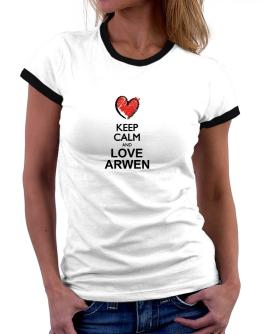 Keep calm and love Arwen chalk style Women Ringer T-Shirt