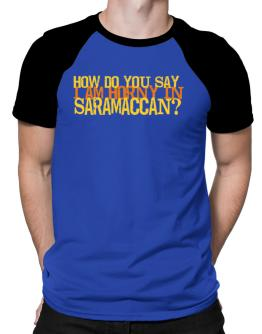 How Do You Say I Am Horny In Japanese ? Raglan T-Shirt