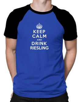 Keep calm and drink Riesling Raglan T-Shirt