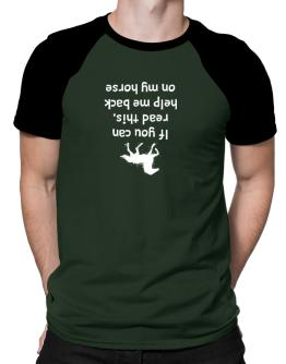 IF YOU CAN READ THIS, PUT ME BACK ON MY HORSE! Raglan T-Shirt