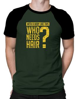 With a body like this, Who needs hair ? Raglan T-Shirt