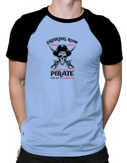 Drinking rum before noon makes you a pirate not an alcoholic Raglan T-Shirt