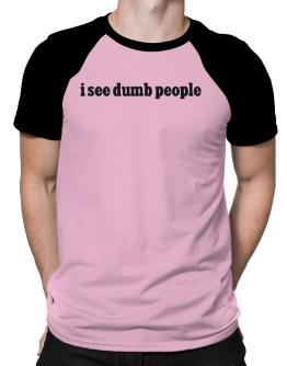 I See Dumb People Raglan T-Shirt