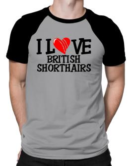I Love British Shorthairs - Scratched Heart Raglan T-Shirt