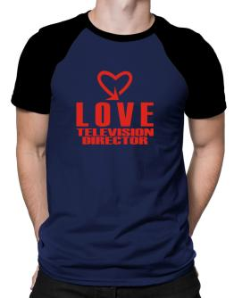 Love Television Director cool style Raglan T-Shirt