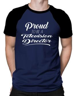 Proud to be an Television Director Raglan T-Shirt