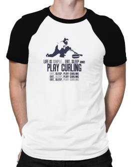 """ Life is simple... eat, sleep and play Curling "" Raglan T-Shirt"