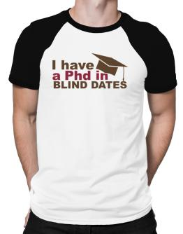 I Have A Phd In Blind Dates Raglan T-Shirt