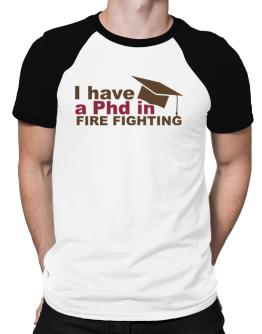 I Have A Phd In Fire Fighting Raglan T-Shirt
