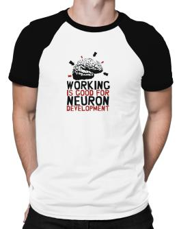 Working Is Good For Neuron Development Raglan T-Shirt