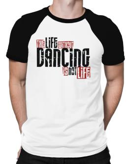 Life Without Dancing Is Not Life Raglan T-Shirt